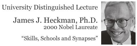 University Distinguished Lecture by James J. Heckman, Ph.D.
